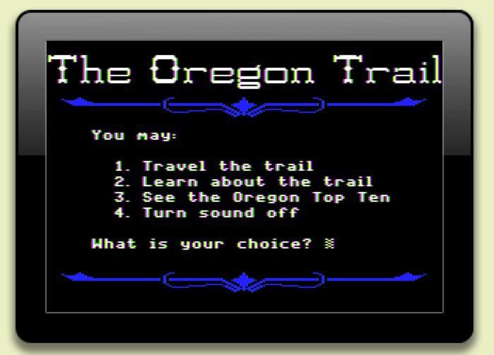 Oh YEAH Oregon Trail!!!!!!